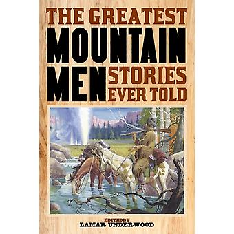 The Greatest Mountain Men Stories Ever Told by Underwood & Lamar
