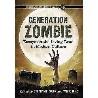 Generation Zombie Essays on the Living Dead in Modern Culture by Boluk & Stephanie