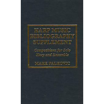 Harp Music Bibliography Supplement Compositions for Solo Harp and Harp Ensemble by Palkovic & Mark