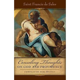 Consoling Thoughts of St. Francis de Sales On God and Providence by de Sales & St. Francis