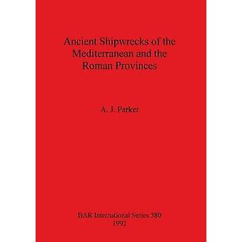 Ancient Shipwrecks of the Mediterranean and the Roman Provinces by Parker & A. J.