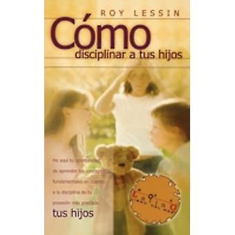 Como Disciplinar a Tus Hijos by Lessin & Roy