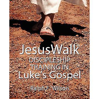 JesusWalk Discipleship Training in Lukes Gospel by Wilson & Ralph F.