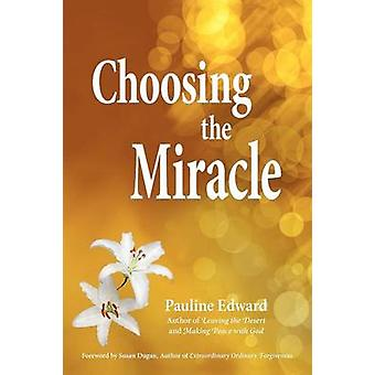 Choosing the Miracle by Edward & Pauline