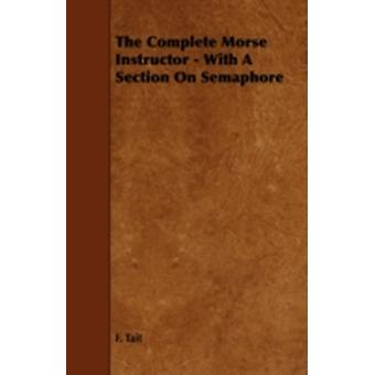 The Complete Morse Instructor  With a Section on Semaphore by Tait & F.