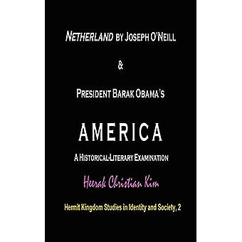 Netherland by Joseph ONeill  President Barak Obamas America A HistoricalLiterary Examination Hardcover by Kim & H. C. Heerak Christian