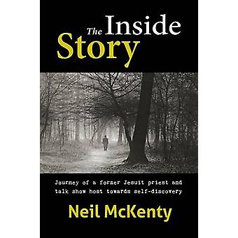 The Inside Story Journey of a former Jesuit priest and talk show host towards selfdiscovery by McKenty & Neil