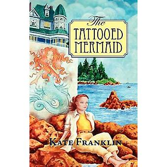 The Tattooed Mermaid by Franklin & Kate
