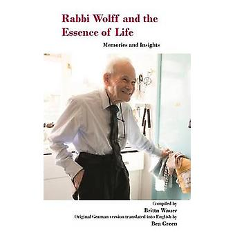 Rabbi Wolff and the Essence of Life Memories and Insights by Wauer & Britta