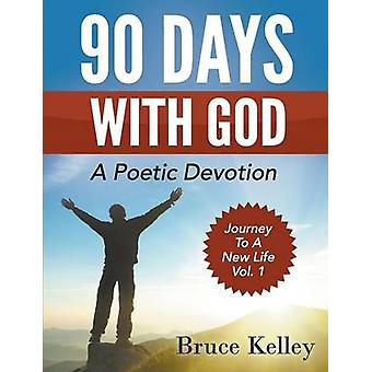90 Days With God A Poetic Devotion by Kelley & Bruce