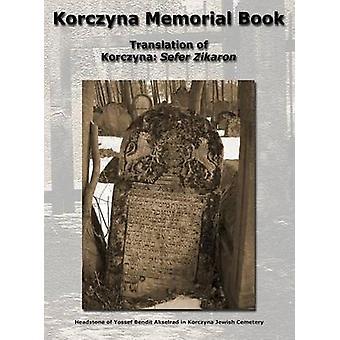 Korczyna Memorial Book  Translation of Korczyna Sefer Zikaron by Zucker & Morris