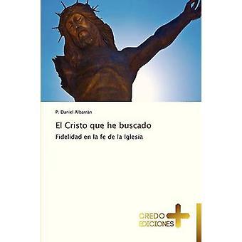 El Cristo Que He Buscado by Albarran P. Daniel