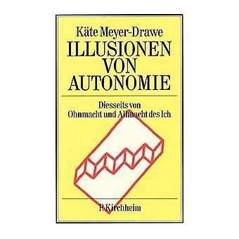 Illusionen von Autonomie by MeyerDrawe & Kte
