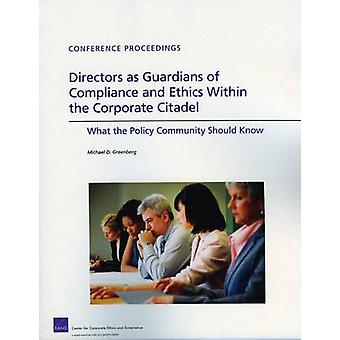 Directors as Guardians of Compliance and Ethics Within the Corporate Citadel What the Policy Community Should Know by Greenberg & Michael D.