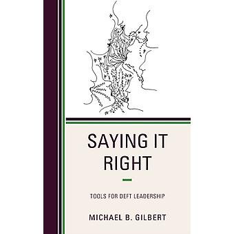 Saying It Right Tools for Deft Leadership by Gilbert & Michael B.