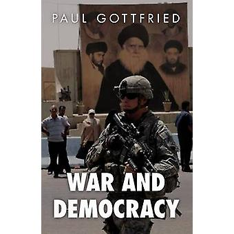War and Democracy by Gottfried & Paul Edward