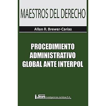 PROCEDIMIENTO ADMINISTRATIVO GLOBAL ANTE INTERPOL by BREWERCARAS & Allan R.