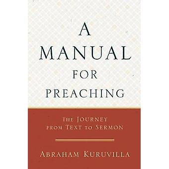 A Manual for Preaching - The Journey from Text to Sermon by Abraham Ku