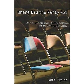 Where Did the Party Go? - William Jennings Bryan - Hubert Humphrey - a
