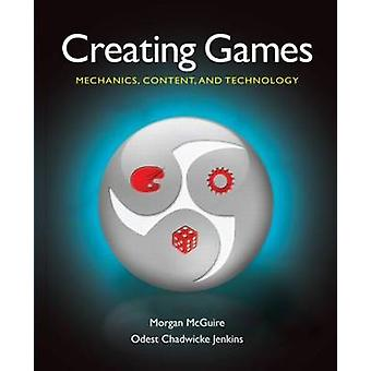 Creating Games - Mechanics - Content - and Technology by Morgan S. McG