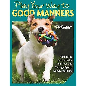 Play Your Way to Good Manners - Getting the Best Behavior from Your Do