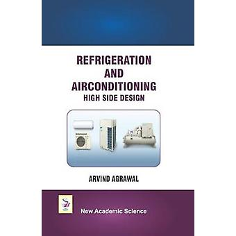 Refrigeration and Airconditioning High Side Design by Arvind Agrawal