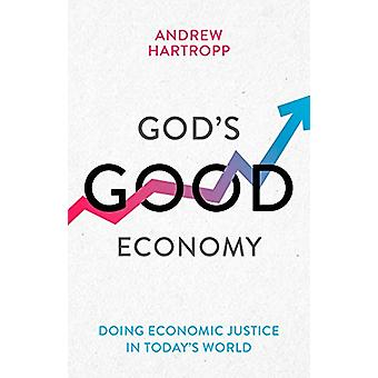 God's Good Economy - Doing Economic Justice In Today's World by Andrew