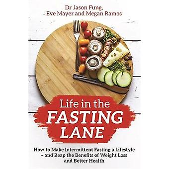 Life in the Fasting Lane - How to Make Intermittent Fasting a Lifestyl