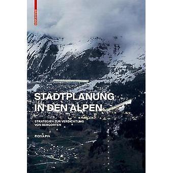 Stadtplanung in den Alpen - Strategien zur Verdichtung von Bergorten b