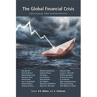 The Global Financial Crises - Challenges and Opportunities by R K Mish