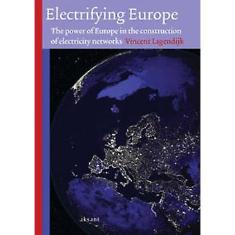 Electrifying Europe - The Power of Europe in the Construction of Elect