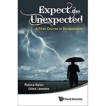 Expect the Unexpected - A First Course in Biostatistics by Raluca Bala