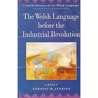 The Welsh Language Before the Industrial Revolution by Geraint H. Jen