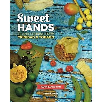 Sweet Hands Island Cooking from Trinidad amp Tobago  Island Cooking from Trinidad amp Tobago by Ramin Ganeshram & Foreword by Molly O Neill