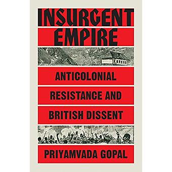 Insurgent Empire - Anticolonial Resistance and British Dissent by Priy