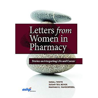 Letters from Women in Pharmacy - Stories on Integrating Life and Caree