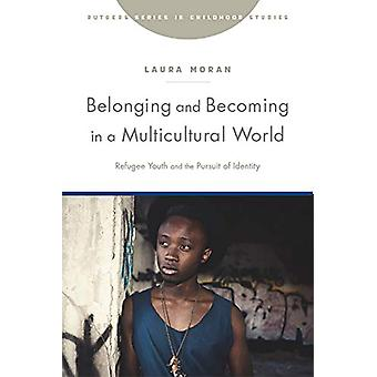 Belonging and Becoming in a Multicultural World - Refugee Youth and th