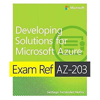Exam Ref AZ-203 Developing Solutions for Microsoft Azure by Santiago