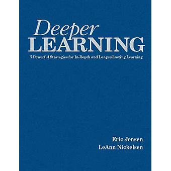 Deeper Learning - 7 Powerful Strategies for In-Depth and Longer-Lastin