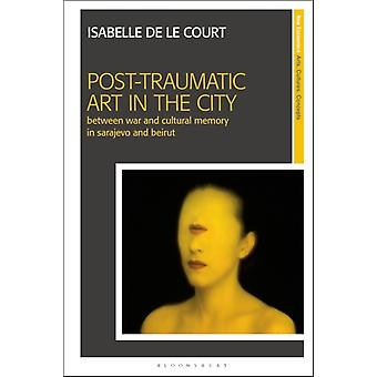PostTraumatic Art in the City by Court & Isabelle de le Independent Scholar & Switzerland