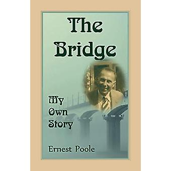 The Bridge. My Own Story by Ernest Poole - 9780788458644 Book