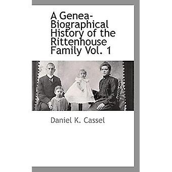 A Genea-Biographical History of the Rittenhouse Family Vol. 1 by Dani