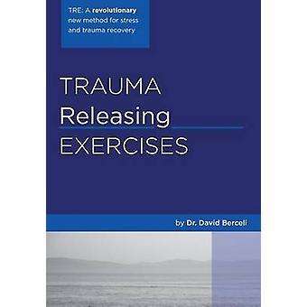 Trauma Releasing Exercises (Tre) - A Revolutionary New Method for Stre