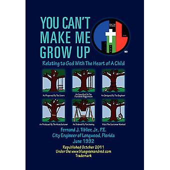 You Can't Make Me Grow Up - Relating to God with the Heart of a Child