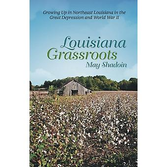 Louisiana Grassroots - Growing Up in Northeast Louisiana in the Great
