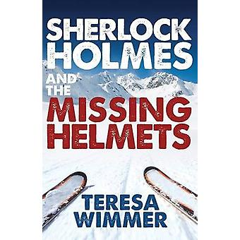 Sherlock Holmes and the Missing Helmets by Teresa Wimmer - 9781780927
