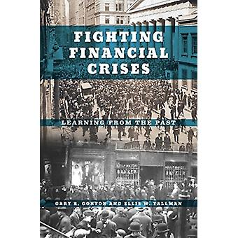 Fighting Financial Crises  Learning from the Past by Gary B Gorton & Ellis W Tallman