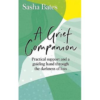 A Grief Companion Practical support and a guiding hand through the darkness of loss Languages of Loss