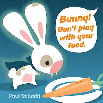 Bunny Dont Play with Your Food by Paul Schmid