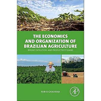 The Economics and Organization of Brazilian Agriculture door Chaddad & Fabio Associate professor & Agricultural Economics & University of Missouri & USA met gezamenlijke benoeming bij Insper Institute of Education and Research & Sao Paulo & Brazilië